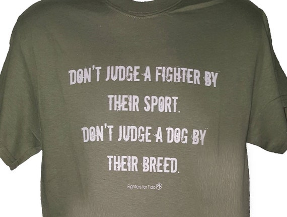 Dont Judge A Fighter by Their Sport. Don't Judge a Dog by Their Breed T-shirt