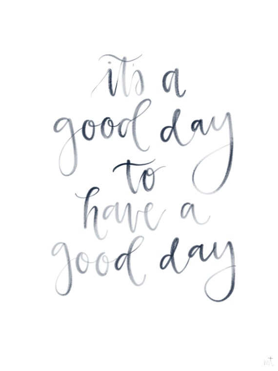 It S A Good Day To Have A Good Day Etsy