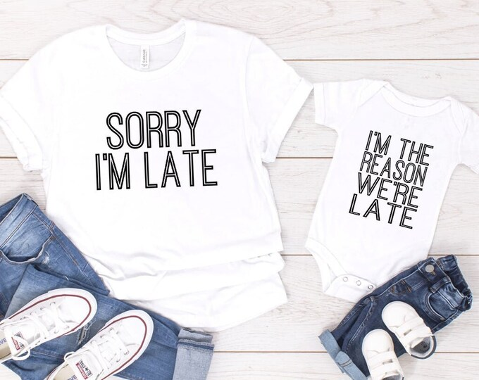 Mommy & Me Outfit / Sorry I'm Late / I'm The Reason We're Late