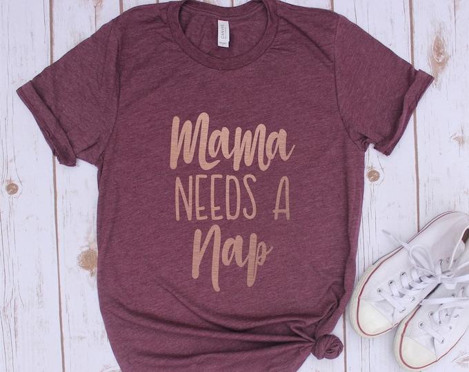 Mama Needs A Nap/ Mom Tee / Graphic Tee / Basic Tee / Unisex / Women's Tee