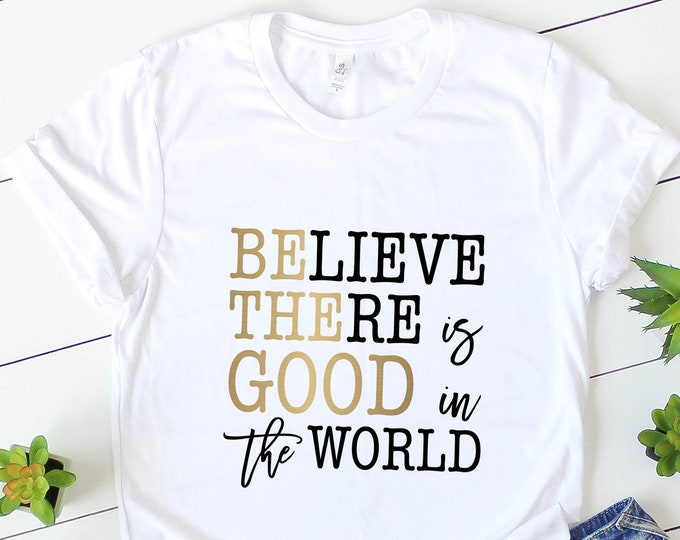 SALE!!! Believe There Is Good In The World / Graphic Tee / Basic Tee / Unisex / Women's Tee /