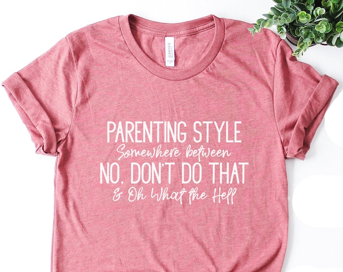 SALE!!! Parenting Style Tee / Funny Mom Tee / Graphic Tee / Basic Tee / Unisex / Women's Tee