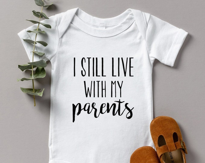 I Still Live With My Parents / Baby Bodysuit / Funny Baby Clothes / Baby Gift / Baby Shower