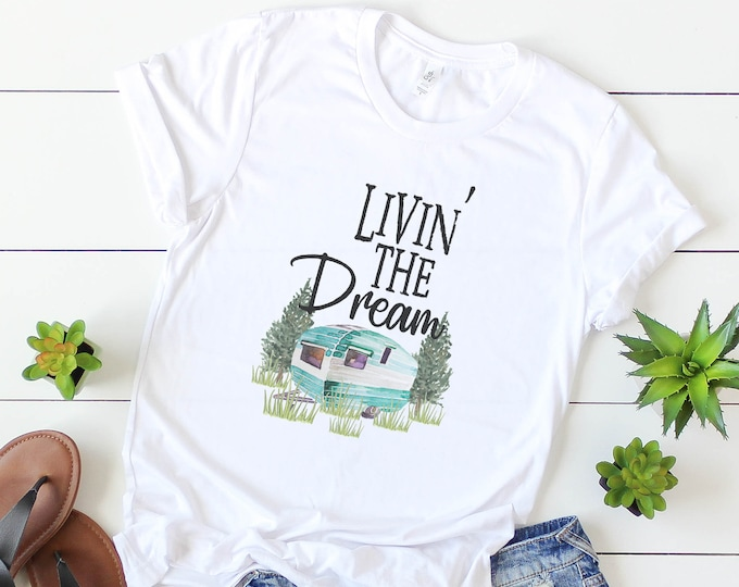 Livin' The Dream Tee / Camping Shirt / Trailer / Camper / Vacation / Graphic Tee