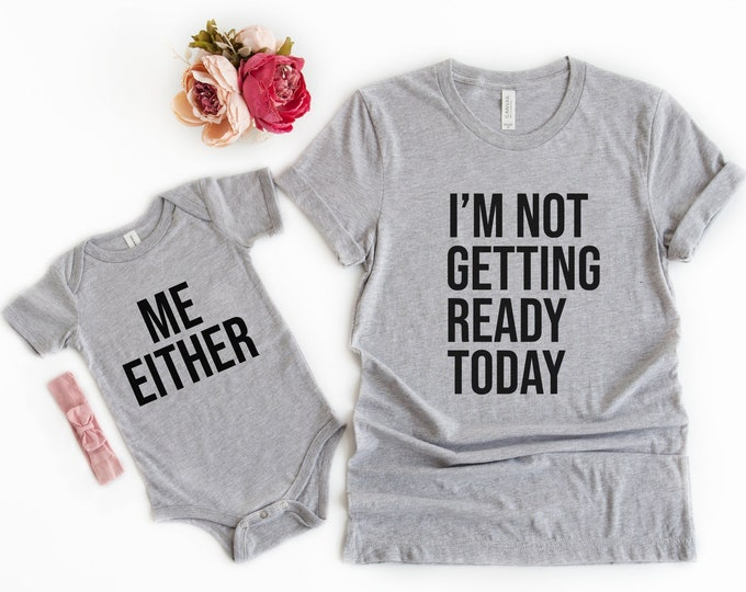 Mommy & Me Outfit / I'm Not Getting Ready Today / Me Either