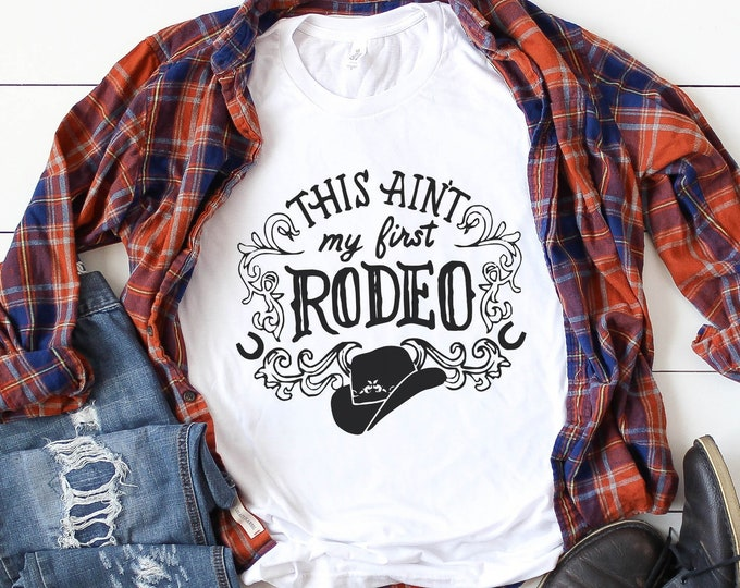 This Ain't My First Rodeo / Rodeo Tee / Graphic Tee / Basic Tee / Unisex / Women's Tee