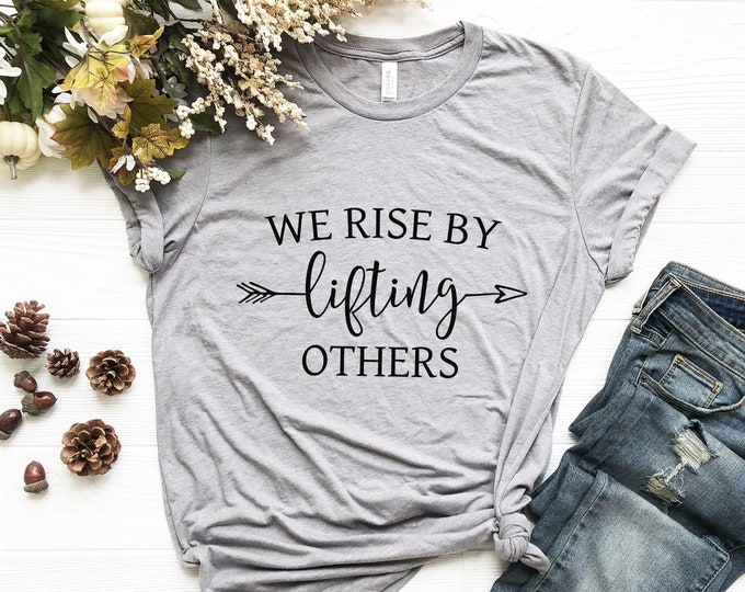 We Rise By Lifting Others / Positive Tee / Graphic Tee / Basic Tee / Unisex / Women's Tee