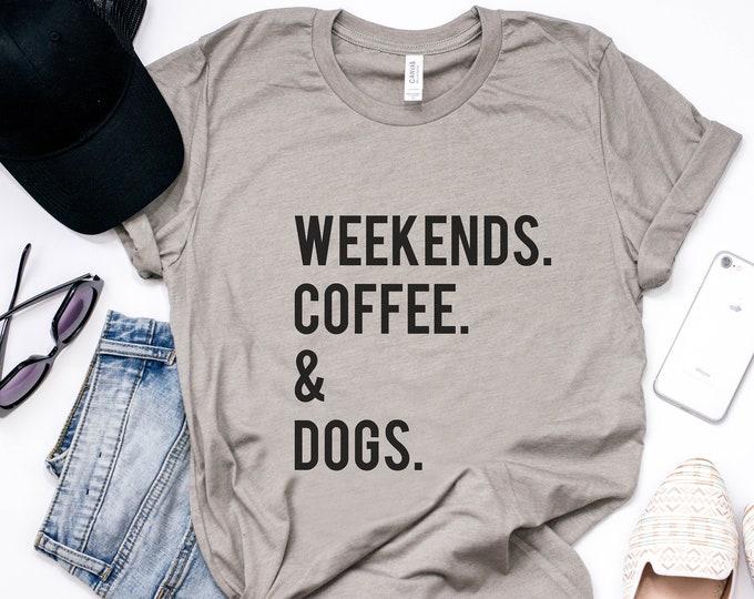 Weekends. Coffee. & Dogs. / Funny Tee / Graphic Tee / Basic Tee / Unisex / Women's Tee