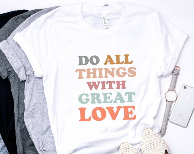Do All Things With Great Love Tee
