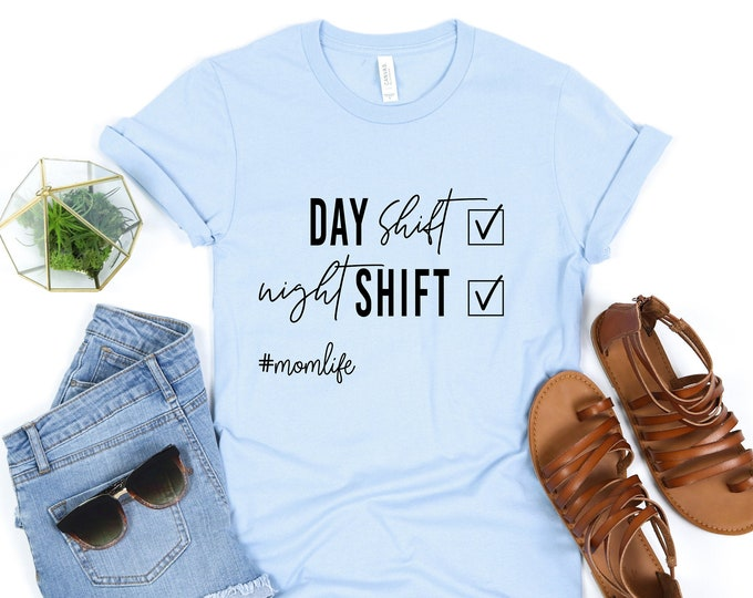 Day Shift Night Shift #Momlife /  Mom tee / Motherhood / Funny Mom Life /Graphic Tee / Basic Tee / Unisex / Women's Tee