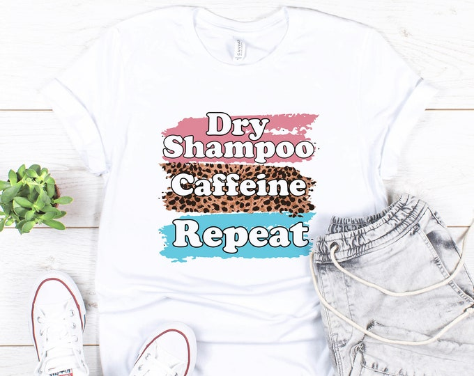 Dry Shampoo Caffeine Repeat / Coffee shirt / Caffeine shirt / Women's Tee