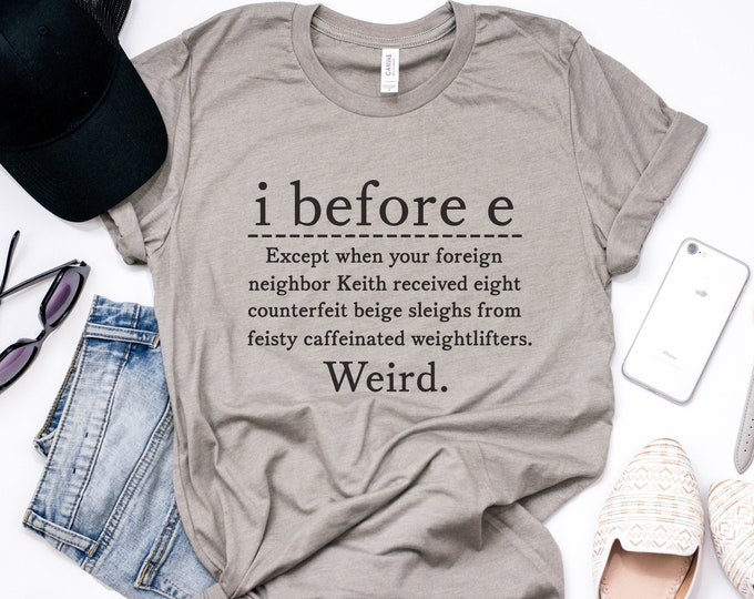 I Before E Tee / Funny Grammar Tee / English Tee / Graphic Shirt / Spelling / Teacher