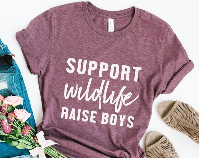 Support Wildlife Raise Boys / Outdoor Tee / Graphic Tee / Basic Tee / Unisex / Women's Tee