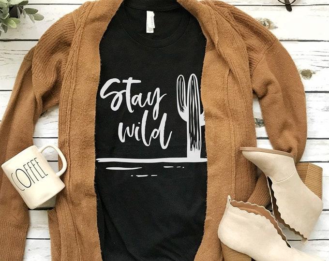Stay Wild / Cactus Tee / Graphic Tee / Basic Tee / Unisex / Women's Tee