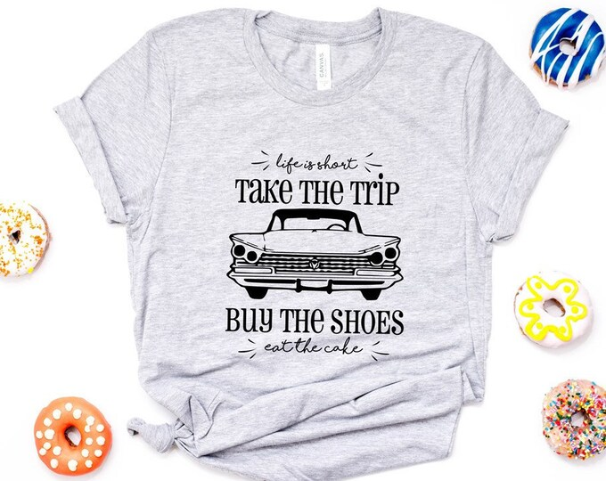 Life Is Short, Take A Trip / Funny Tee / Graphic Tee / Basic Tee / Unisex / Women's Tee