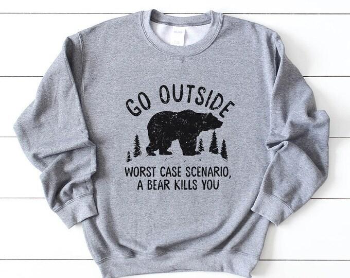 Go Outside Sweatshirt  / Camping Sweatshirt / Outdoors Sweatshirt / Funny Camp Sweatshirt / Bear