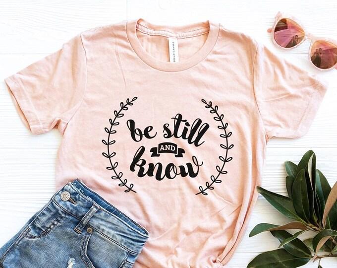 SALE!!! Be Still & Know Tees / Positive Tee / Graphic Tee / Basic Tee / Unisex / Women's Tee