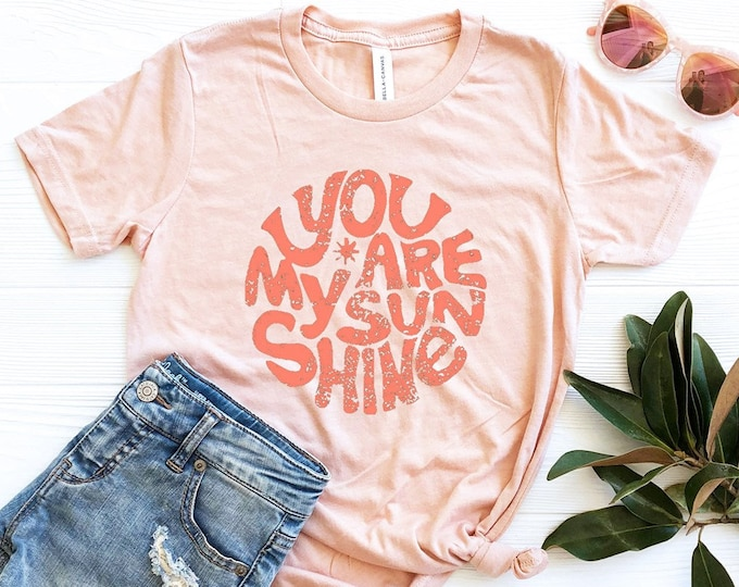 You Are My Sunshine Tee / Funny Tee / Graphic Tee / Basic Tee / Unisex / Women's Tee