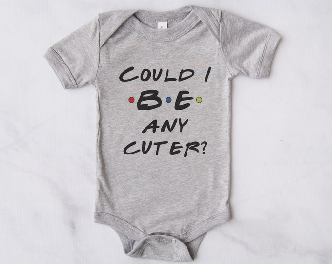 Could I Be Any Cuter Baby Bodysuit / Friends TV Show / Jennifer Aniston / Funny Baby / Baby Gift / Baby Shower