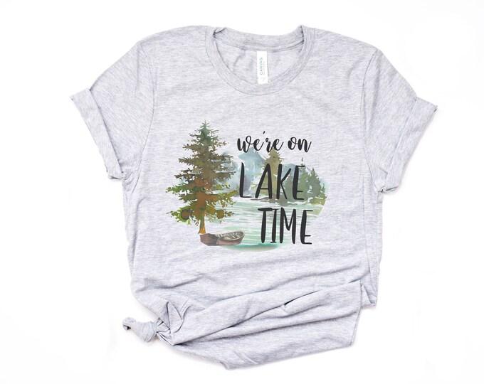 We're on Lake Time Tee / lake shirt / Camping shirt / Outdoor tee