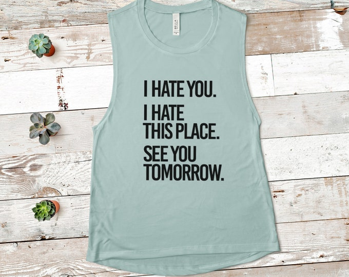 I hate you. I hate place. See you tomorrow. Tank / Funny Tank / Work Tank / Sarcastic Tank