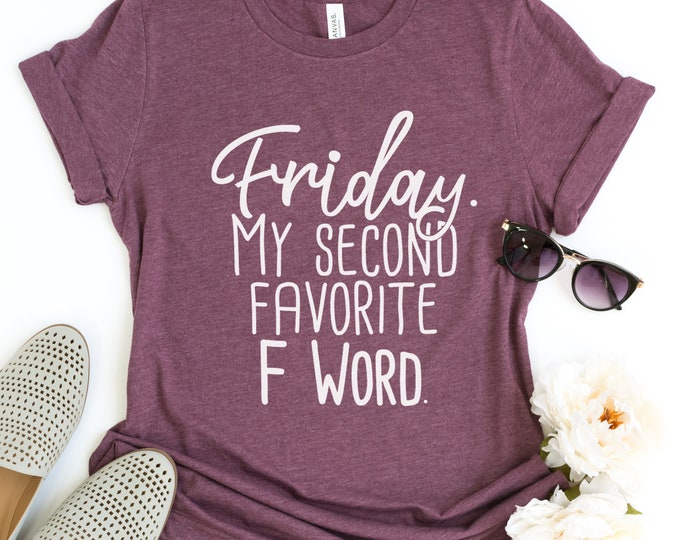 Friday. My Second Favorite F Word / Funny Tee / Graphic Tee / Basic Tee / Unisex / Women's Tee