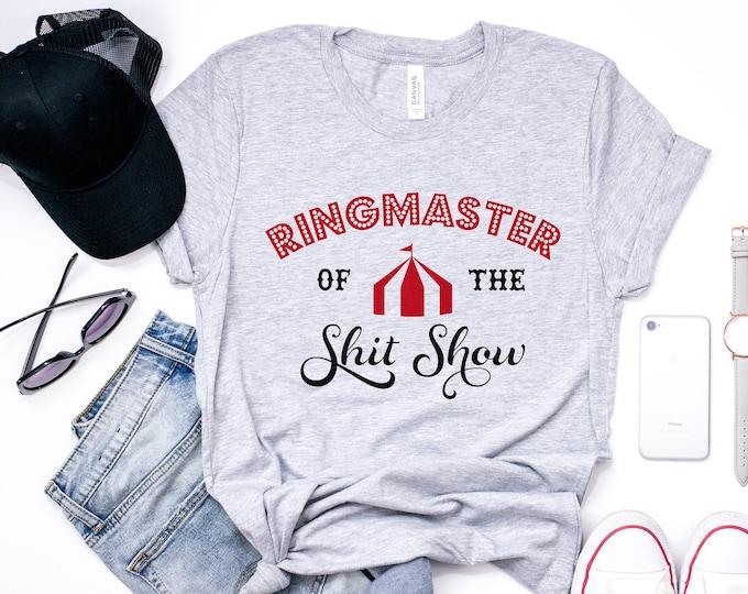 Ringmaster Of The Shit Show / Women's Tee / Funny Tee / Circus shirt / Funny mom life / Women's Shirt