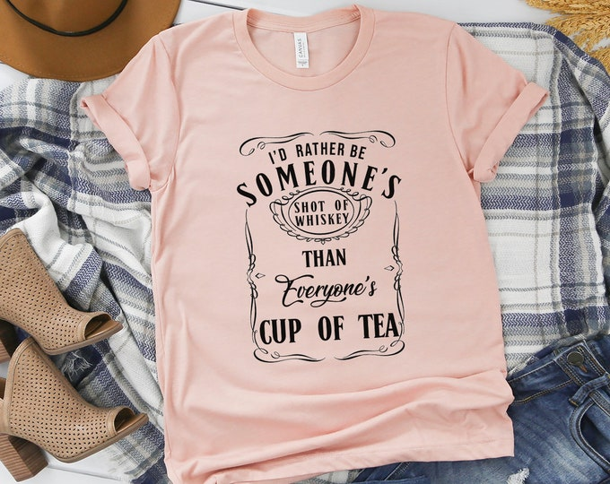 I'd Rather Be Someones Shot Of Whiskey / Women's Tee / Graphic Tee