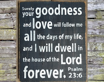 Psalm 23v6 Goodness and Love Shall Follow Me Wooden Sign, Psalm 23v6 Wooden Sign, Psalm 23v6 Distressed Sign, Psalm 23v6 Inspirational Sign
