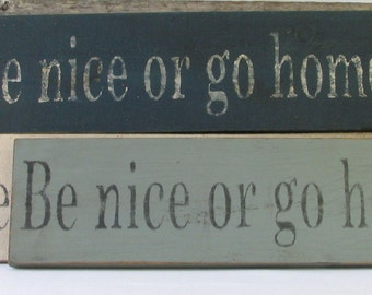 Be Nice or Go Home Wooden Sign, Be Nice or Go Home Distressed Sign, Be Nice or Go Home Rustic Sign, Handmade Sign, Sign Made in USA