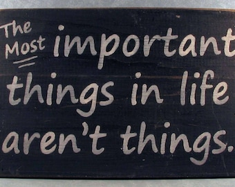 The Most Important Things In Life Aren't Things Distressed Wooden Sign, Rustic Sign, Inspirational Sign, Home Decor, Garden Sign