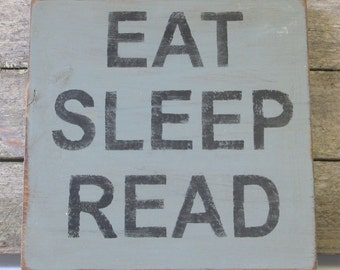 Eat Sleep Read Wooden Sign, Eat Sleep Read Distressed Sign, Eat Sleep Read Rustic Sign, Eat Sleep Read Home Decor, Handmade Sign