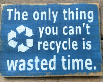 Can't Recycle Wasted Time Sign, Can't Recycle Wasted Time Distressed Sign, Can't Recycle Wasted Time Home Decor, Handmade Sign, Rustic Sign