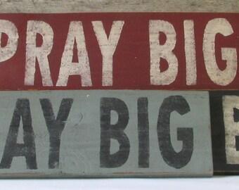 Pray Big Wooden Sign, Pray Big Distressed Sign, Pray Big Rustic Sign, Pray Big Home Decor, Pray Big Handmade Sign, Pray Big Sign Made in USA