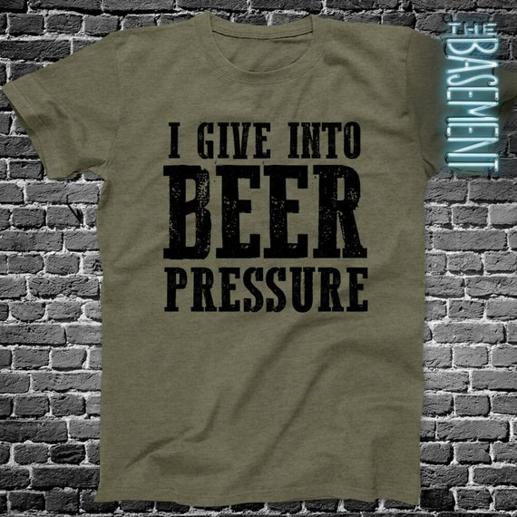 Give Into Beer Pressure HOODIE hoody birthday  fashion alcohol drinking funny
