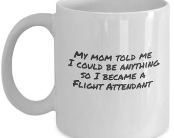 sarcastic coffee mug - Flight Attendant - Mom said funny coffee cup