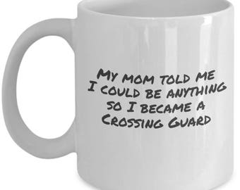 sarcastic coffee mug - Crossing Guard - Mom said funny coffee cup