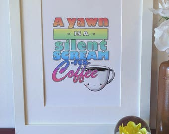 A yawn is a silent scream for coffee. Rainbow typography art print.