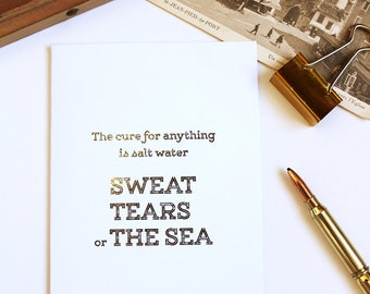 Gold foil • The cure for everything is salt water, sweat, tears or the sea•greeting card • motivational card gold