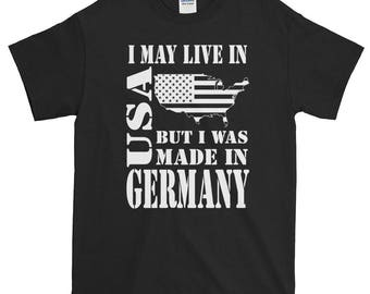 Birthday present t-shirt I may live in USA but I was made in Germany US America United States