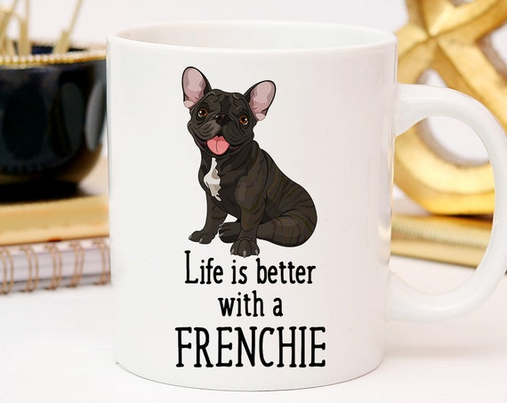 Coffee Mug French Bulldog Dog Coffee Mug - Life is Better With a Frenchie Cup