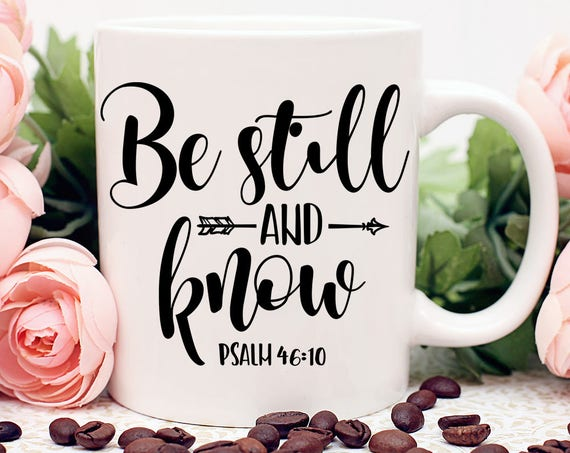 Be Still and Know Mug, Psalm 46:10 Coffee Cup, Religious Mug, Christian Gift