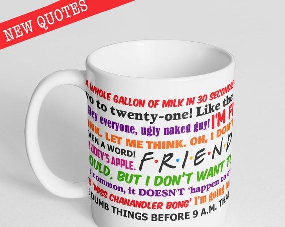 Friends TV Show Funny Quotes Mug - NEW QUOTES - Now also available in Version 2 with all new quotes!