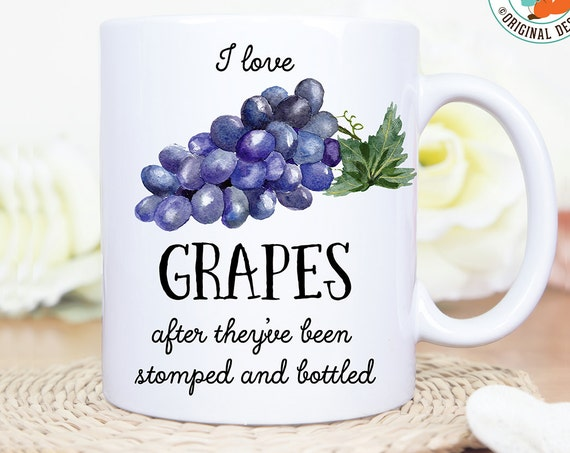 Coffee Mug I Love Grapes After Theyve Been Stomped and Bottled - Great Gift for Wine Lover