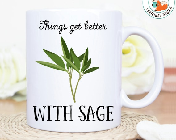 Coffee Mug Things Get Better With Sage Coffee Cup - Great Gift for Chef, Cook or Vegetarian - Funny Herb Pun Mug