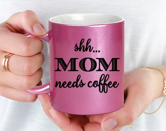 Pink Coffee Mug SHH Mom Needs Coffee - Microwave Dishwasher Safe Pink Coffee Mug - Mug for Mom
