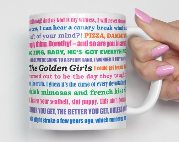 Coffee Mug The Golden Girls Funny Quotes Mug | Microwave and Dishwasher Safe | Ceramic Coating Made in the USA | Golden Girls Cup