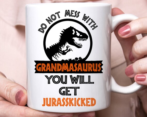 Funny Grandma Dinosaur Coffee Mug   Don't Mess with Grandmasaurus You Will Get Jurasskicked   Gift for Grandma   Mother's Day Gift