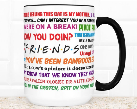 Friends TV Show Coffee Mug   Microwave and Dishwasher Safe Ceramic Cup   Funny TV Show Quotes