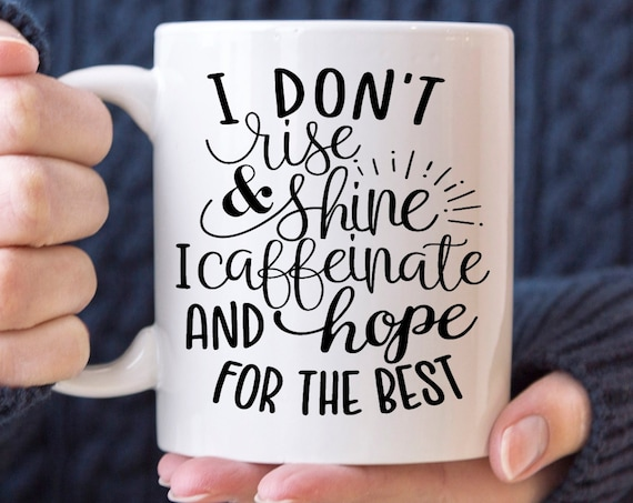 Funny Caffeine Lover Coffee Mug | I Don't Rise and Shine I Caffeinate and Hope For the Best | Microwave Dishwasher Safe Ceramic Cup